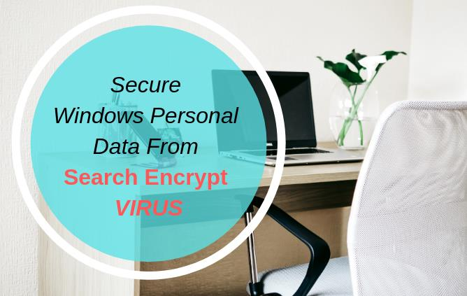 Secure Windows Personal Data From Search Encrypt Virus
