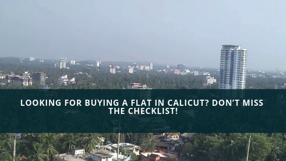 Looking for Buying a Flat in Calicut? Don't Miss the Checklist!