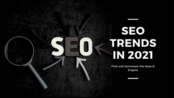 Seo trends in 2021 that will dominate the search engine